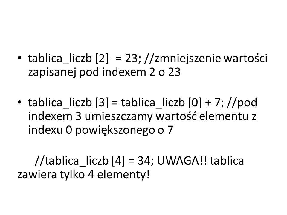 tablica_liczb [2] -= 23; //zmniejszenie wartości zapisanej pod indexem 2 o 23